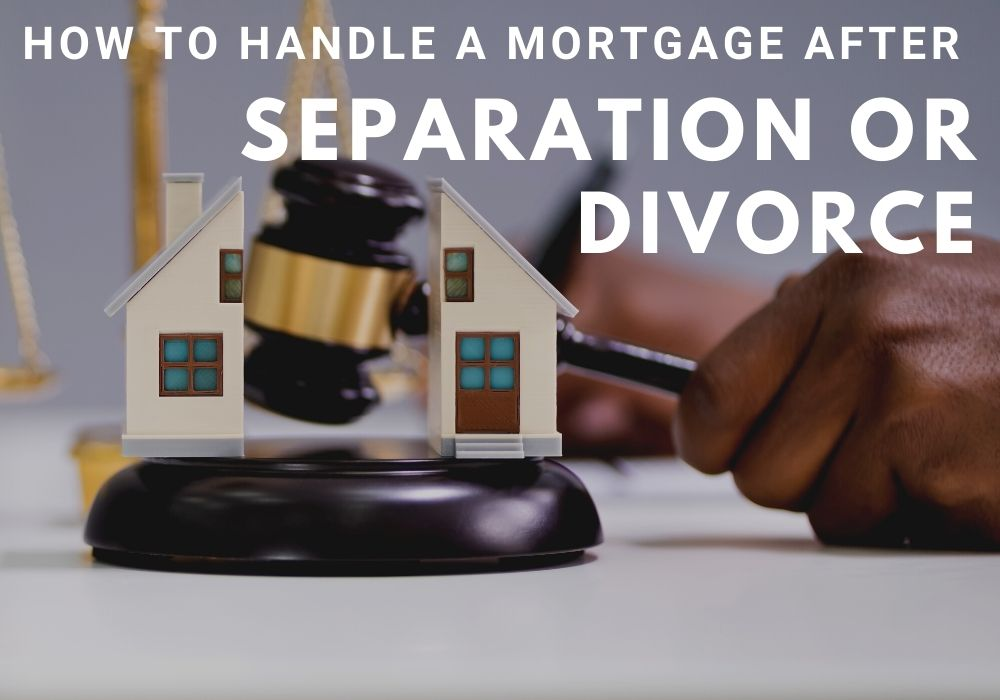 How to Handle a Mortgage After a Separation or Divorce in Airdrie and Cochrane, Alberta