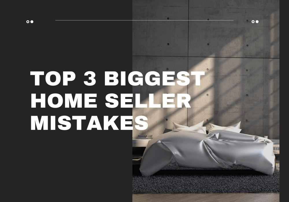 Top 3 Biggest Home Seller Mistakes in Airdrie and Cochrane, Alberta